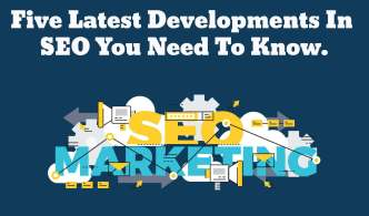 5 Latest Developments In SEO You Need To Know