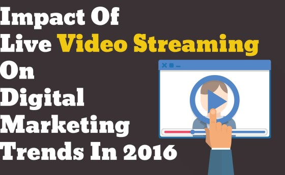 Impact of Live Video Streaming on Digital Marketing Trends in 2016