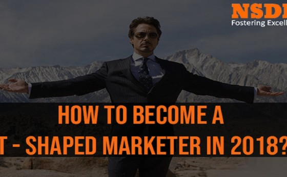 How to become a T-Shaped Marketer in 2018?