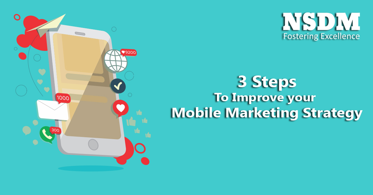 3 Steps To Improve Your Mobile Marketing Strategy