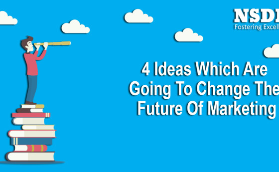 4 Ideas Which Are Going To Change The Future Of Marketing