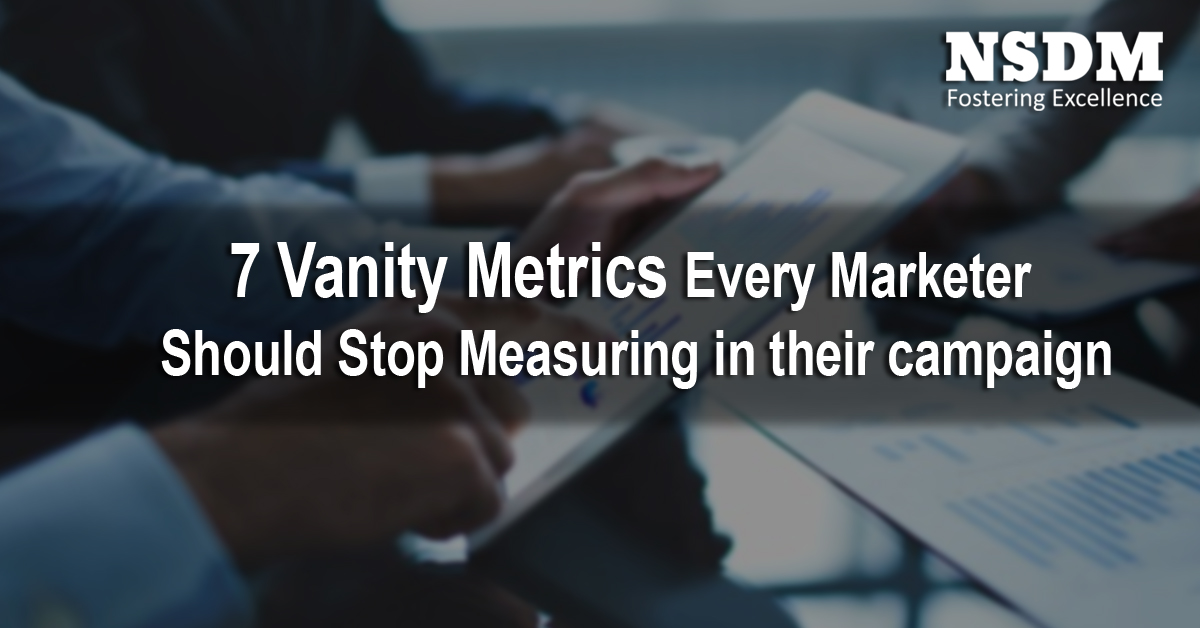7 Vanity Metrics Every Marketer Should Stop Measuring In Their Campaign