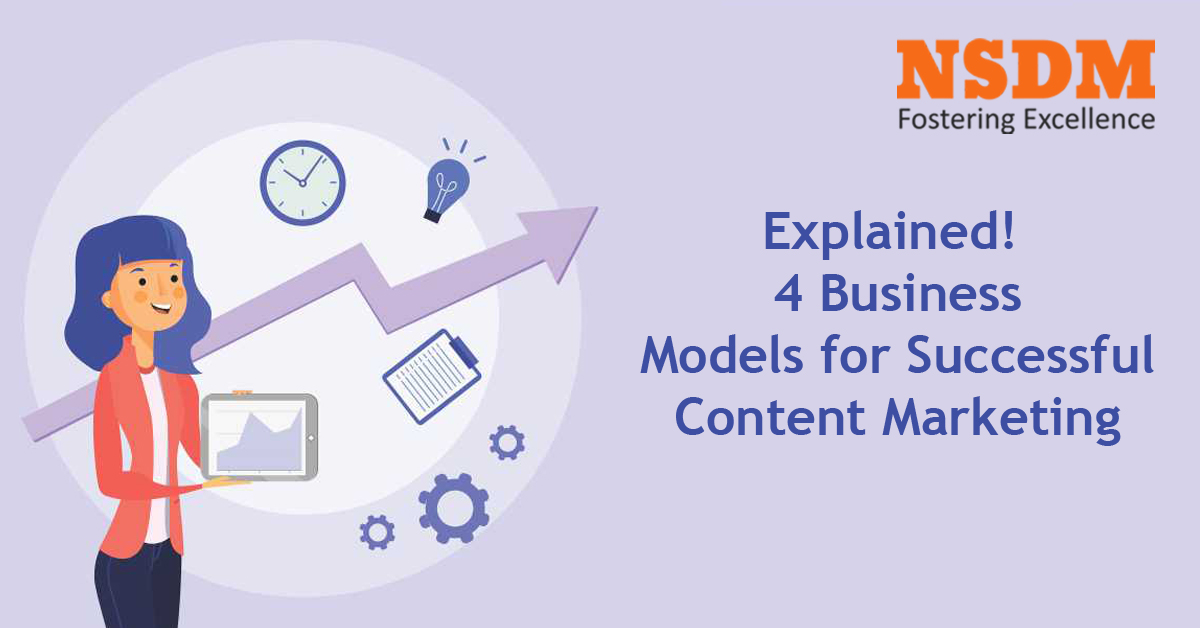 Explained! 4 Business Models for Successful Content Marketing