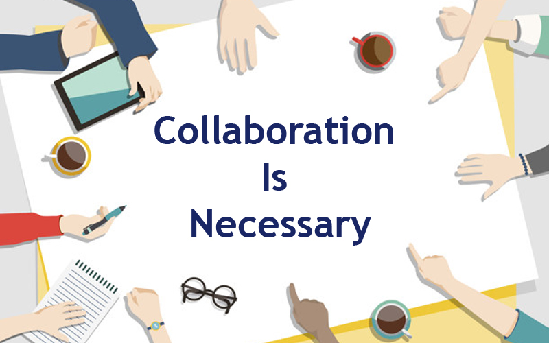 Collaboration is Necessary