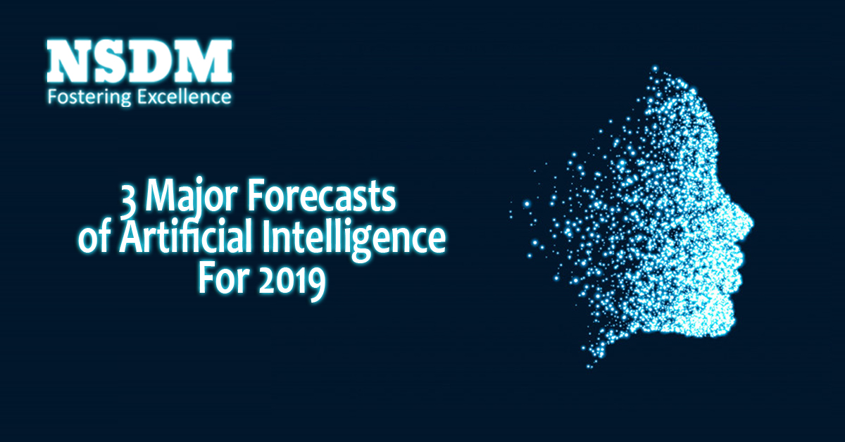 3 Major Forecasts of Artificial Intelligence For 2019