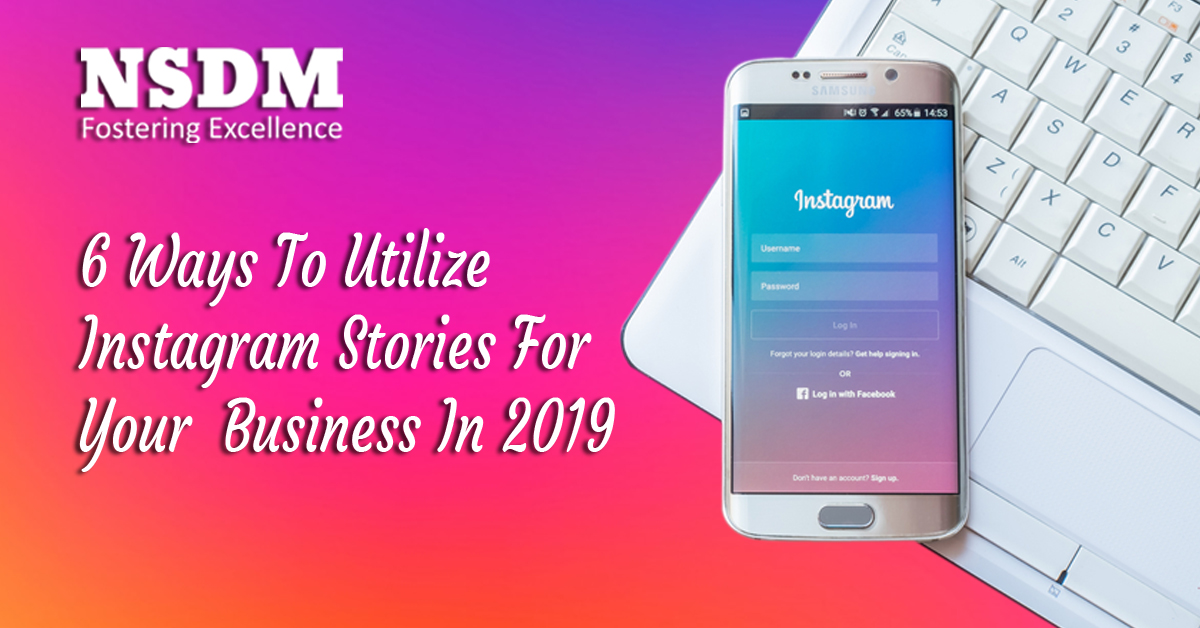 6 Ways To Utilize Instagram Stories For Your Business In 2019
